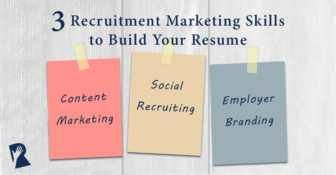 build your resume with 3 recruitment marketing skills rally recruitment marketing
