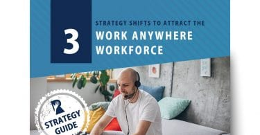 3 Strategy Shifts to Attract the Work Anywhere Workforce