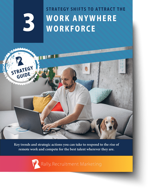 Rally Guide: 3 Strategy Shifts to Attract the Work Anywhere Workforce
