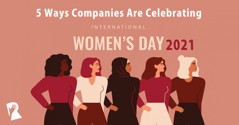 Ways Companies Are Celebrating International Women's Day 2021